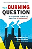 img - for The Burning Question: We Can't Burn Half the World's Oil, Coal, and Gas. So How Do We Quit? book / textbook / text book