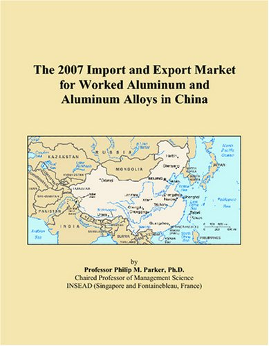 The 2007 Import and Export Market for Worked Aluminum and Aluminum Alloys in China