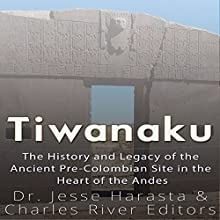 Tiwanaku: The History and Legacy of the Ancient Pre-Colombian Site in the Heart of the Andes Audiobook by  Charles River Editors, Dr. Jesse Harasta Narrated by Colin Fluxman