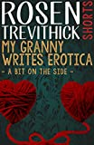 My Granny Writes Erotica 3 (Bit on the side) by Rosen Trevithick