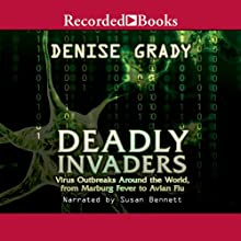 Deadly Invaders: Virus Outbreaks Around the World (       UNABRIDGED) by Denise Grady Narrated by Susan Bennett