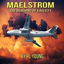 Maelstrom: The Downing of Eagle21: Guardian Chronicles (       UNABRIDGED) by RL Young Narrated by Chuck Patyk