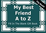 My Best Friend A to Z Fill In The Blank Gft Book (A to Z Gift Books) (Volume 9)