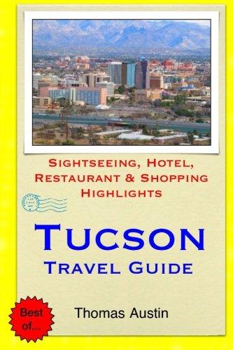 Tucson Travel Guide: Sightseeing, Hotel, Restaurant & Shopping Highlights