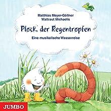 Plock, der Regentropfen: Eine musikalische Wasserreise Hörspiel von Matthias Meyer-Göllner, Waltraut Michaelis Gesprochen von: Matthias Meyer-Göllner, Waltraut Michaelis