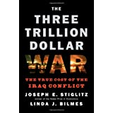 The Three Trillion Dollar War: The True Cost of the Iraq Conflict ~ Joseph E. Stiglitz