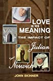 Love is His Meaning. The Impact of Julian of Norwich (085244818X) by Skinner, John