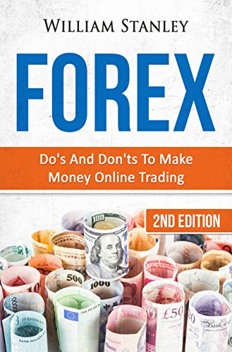 Forex: Do's And Don'ts To Make Money Online Trading (Foreign Exchange, Currency Trading, Forex Trading, Investing...