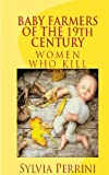 BABY FARMERS OF THE 19th CENTURY (WOMEN WHO KILL)