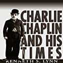 Charlie Chaplin and His Times (       UNABRIDGED) by Kenneth S. Lynn Narrated by Adams Morgan