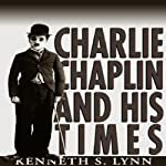Charlie Chaplin and His Times | Kenneth S. Lynn