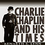 Charlie Chaplin and His Times | [Kenneth S. Lynn]