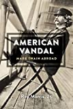 American Vandal: Mark Twain Abroad