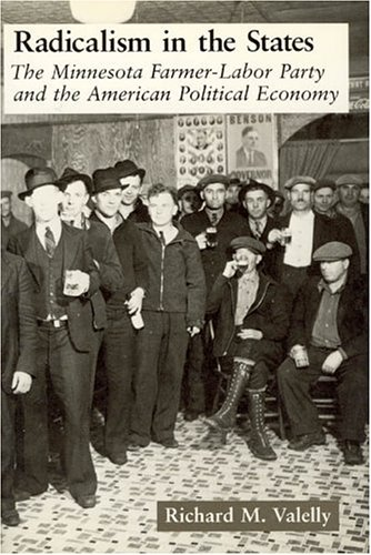 Radicalism in the States: The Minnesota Farmer-Labor Party and the American Political Economy (American Politics and Political Economy Series)