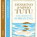 The Book of Forgiving: The Fourfold Path for Healing Ourselves and Our World Audiobook by Archbishop Desmond Tutu, Rev Mpho Tutu Narrated by Mpho Tutu, Hakeem Kae Kazim