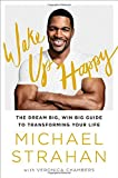 img - for Wake Up Happy: The Dream Big, Win Big Guide to Transforming Your Life book / textbook / text book