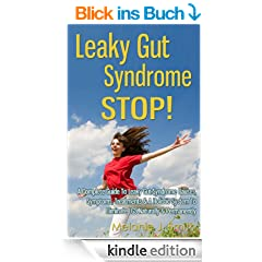 Leaky Gut Syndrome STOP! - A Complete Guide To Leaky Gut Syndrome Causes, Symptoms, Treatments & A Holistic System To Eliminate LGS Naturally & Permanently (English Edition)