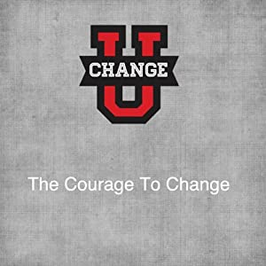 Change U: The Courage to Change Speech