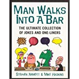 Man Walks Into A Bar: The Ultimate Collection of Jokes and One-Linersby Stephen Arnott