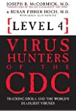 Level 4: Virus Hunters of the CDC - Tracking Ebola and the World's Deadliest Viruses