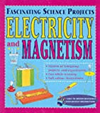 img - for Electricity and Magnetism (Fascinating Science Projects) book / textbook / text book