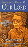 Praying in the Presence of Our Lord with Dorothy Day (0879739096) by Scott, David