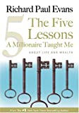 The Five Lessons A Millionaire Taught Me: About Life and Wealth (1930817169) by Richard Paul Evans