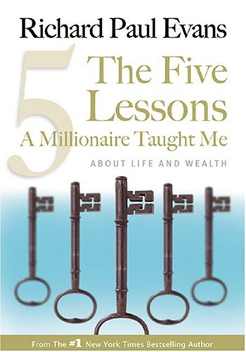 The Five Lessons A Millionaire Taught Me: About Life and Wealth, RICHARD PAUL EVANS