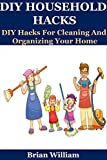 DIY HOUSEHOLD HACKS: 50+ HOLIDAY DIY Cleaning and Organization Hacks: BONUS CLEANING RECIPES INSIDE! (DIY Household Hacks - DIY - DIY Cleaning and Organizing ... Hacks - DIY Household - Crafts & Hobbies)