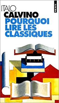 Pourquoi lire les classiques ? par Italo Calvino
