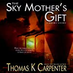 The Sky Mother's Gift | Thomas K. Carpenter