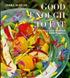 Good Enough to Eat: Growing and Cooking Edible Flowers