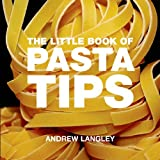Andrew Langley The Little Book of Pasta Tips (Little Book Of... (Absolute Press))