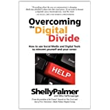 Overcoming the Digital Divide: How to Use Social Media and Digital Tools to Reinvent Yourself and Your Career ~ Shelly Palmer