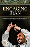 Engaging Iran: The Rise of a Middle East Powerhouse and America's Strategic Choice (Praeger Security International)