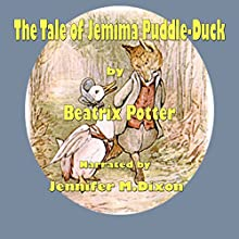 The Tale of Jemima Puddle-Duck (       UNABRIDGED) by Beatrix Potter Narrated by Jennifer M. Dixon