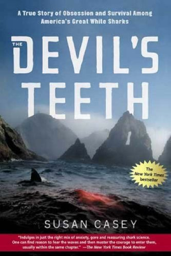 The Devil's Teeth: A True Story of Obsession and Survival Among America's Great White Sharks, Susan Casey