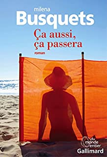 Ca aussi, ça passera : roman, Busquets, Milena