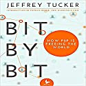 Bit by Bit: How P2P Is Freeing the World Audiobook by Jeffrey Tucker Narrated by Larry Wayne