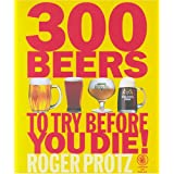 300 Beers to Try Before You Dieby Roger Protz