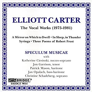 Elliott Carter: Three Poems Of Robert Frost/Mirror In Which To Dwell/Syringa/In Sleep, In Thunder