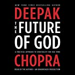 The Future of God: A Practical Approach to Spirituality for Our Times | Deepak Chopra