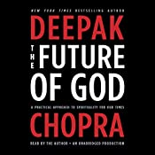 The Future of God: A Practical Approach to Spirituality for Our Times | [Deepak Chopra]
