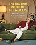 img - for The Big Bad Book of Bill Murray: A Critical Appreciation of the World's Finest Actor book / textbook / text book