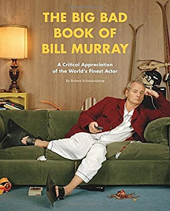 Big Bad Book of Bill Murray: A Critical Appreciation of the World's Finest Actor