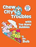 Chew City's Troubles with Too Many Bubbles