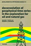 img - for Deconvolution of Geophysical Time Series in the Exploration for Oil and Natural Gas (Developments in Petroleum Science) book / textbook / text book