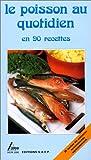 echange, troc Monique Lansard - Le poisson au quotidien en 90 recettes