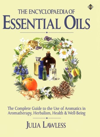 The Encyclopedia of Essential Oils: The Complete Guide to the Use of Aromatics in Aromatherapy, Herbalism, Health and Well-being (Health Workbooks)