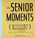 The Senior Moments Memory Workout: Improve Your Memory & Brain Fitness Before You Forget! (1402774109) by Friedman, Tom